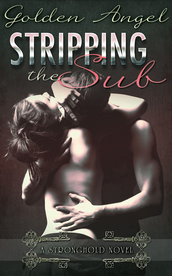 Stripping the Sub: A Stronghold Novel by Golden Angel
